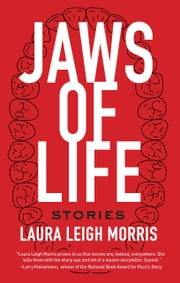 Jaws of Life - Stories ebook by Laura Leigh Morris