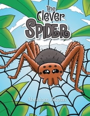 The Clever Spider ebook by Abraham Akpan