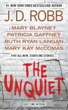 The Unquiet ekitaplar by J. D. Robb, Mary Blayney, Patricia Gaffney,...