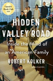 Hidden Valley Road - Inside the Mind of an American Family ebook by Robert Kolker