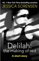 Delilah: The Making of Red - A short story ebook by Jessica Sorensen