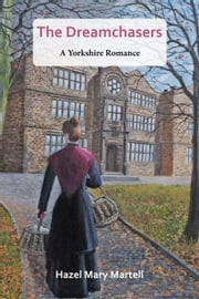 The Dreamchasers: A Yorkshire Romance ebook by Hazel Mary Martell
