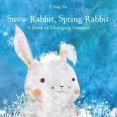 Snow Rabbit, Spring Rabbit: A Book of Changing Seasons ebook by Il Sung Na