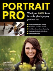 Portrait Pro - What You MUST Know to Make Photography Your Career ebook by Jeff Smith