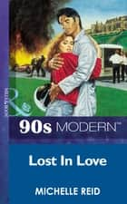 Lost In Love (Mills & Boon Vintage 90s Modern) ebook by Michelle Reid