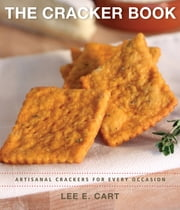 The Cracker Book - Artisanal Crackers for Every Occasion ebook by Lee E. Cart