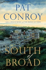 South of Broad - A Novel ebook by Pat Conroy