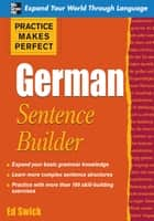 Practice Makes Perfect German Sentence Builder ebook by Ed Swick