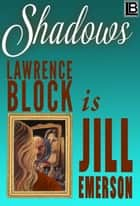 Shadows - The Jill Emerson Novels, #1 ebook by Lawrence Block