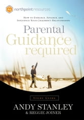 Parental Guidance Required Study Guide - How to Enhance, Advance, and Influence Your Children's Relationships ebook by Andy Stanley,Reggie Joiner