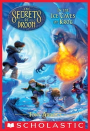 In the Ice Caves of Krog (The Secrets of Droon #20) ebook by Tony Abbott,Gil Adams
