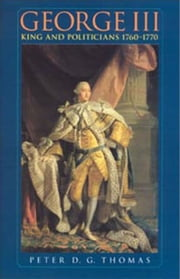 George III - King and politicians 1760-1770 ebook by Peter D. G. Thomas