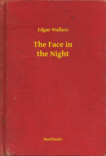 The Face in the Night ebook by Edgar Wallace
