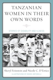 Tanzanian Women in Their Own Words - Stories of Disability and Illness ebook by Sheryl Feinstein,Nicole C. D'Errico