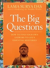 The Big Questions - How to Find Your Own Answers to Life's Essential Mysteries ebook by Lama Surya Das
