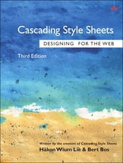 Cascading Style Sheets - Designing for the Web, Portable Documents ebook by Hakon Wium Lie,Bert Bos