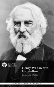 Complete Works of Henry Wadsworth Longfellow (Delphi Classics) ebook by Henry Wadsworth Longfellow,Delphi Classics