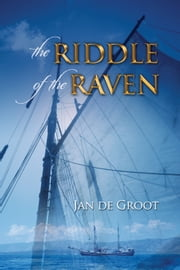 Riddle of the Raven - A Sailing Ship Possessed by a Ghost ebook by Jan de Groot