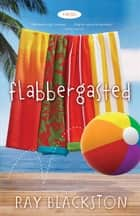 Flabbergasted - A Novel ebook by Ray Blackston
