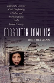 Forgotten Families - Ending the Growing Crisis Confronting Children and Working Parents in the Global Economy ebook by Jody Heymann