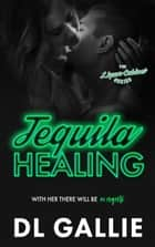 Tequila Healing - The Liquor Cabinet Series, #2 ebook by DL Gallie