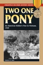 Two One Pony: An American Soldier's Year in Vietnam, 1969 ebook by Charles R. Carr