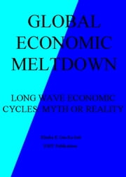 Global Economic Meltdown - Long-Wave Economic Cycles - Myth or Reality ebook by Khafra K Om-Ra-Seti