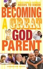 Becoming a Great Godparent - Everything a Catholic Needs to Know ebook by Paraclete Press