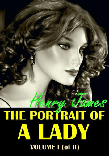 The Portrait of a Lady - Volume I (of II) ebook by Henry James