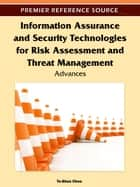 Information Assurance and Security Technologies for Risk Assessment and Threat Management ebook by Te-Shun Chou