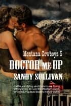 Doctor Me Up ebook by Sandy Sullivan