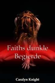 Faiths dunkle Begierde ebook by Kobo.Web.Store.Products.Fields.ContributorFieldViewModel