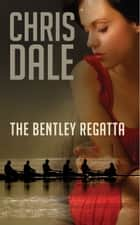 The Bentley Regatta - A hive of rivalry, blackmail, murder & intrigue ebook by Chris Dale