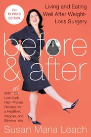 Before & After, Second Revised Edition - Living and Eating Well After Weight-Loss Surgery ebook by Susan Maria Leach