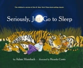 Seriously, Just Go to Sleep ebook by Adam Mansbach