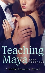 Teaching Maya (A BDSM Romance Novel) ebook by Tara Crescent