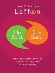 He Said. She Said. - Eight Powerful Phrases That Will Strengthen Your Marriage ebook by Jay Laffoon,Laura Laffoon