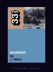 R.E.M.'s Murmur ebook by J. Niimi