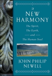 A New Harmony - The Spirit, the Earth, and the Human Soul ebook by J. Philip Newell