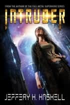 Intruder ebook by Jeffery H. Haskell