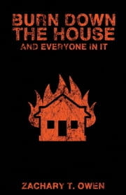 Burn Down The House And Everyone In It ebook by Zachary Owen
