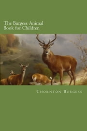 The Burgess Animal Book for Children ebook by Thornton W Burgess