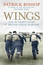 Wings - The RAF at War, 1912-2012 ebook by