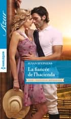 La fiancée de l'hacienda ebook by Susan Stephens