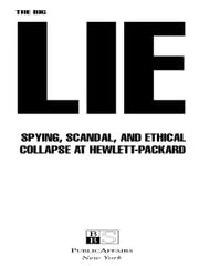 The Big Lie - Spying, Scandal, and Ethical Collapse at Hewlett Packard ebook by Anthony Bianco