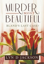 Murder Most Beautiful - Bland's last Case? ebook by Lyn D Jackson