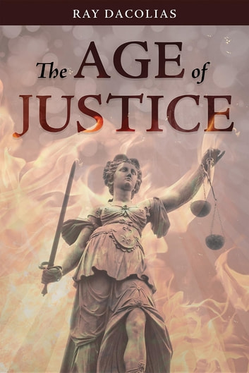 The Age of Justice ebook by Ray Dacolias