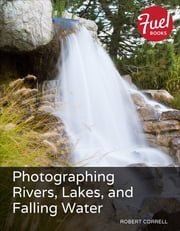 Photographing Rivers, Lakes, and Falling Water ebook by Robert Correll