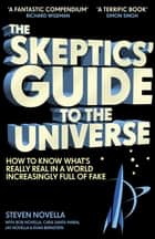 The Skeptics' Guide to the Universe - How To Know What's Really Real in a World Increasingly Full of Fake ebook by Steven Novella