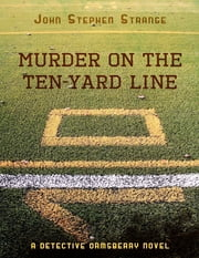 Murder On the Ten Yard Line ebook by John Stephen Strange